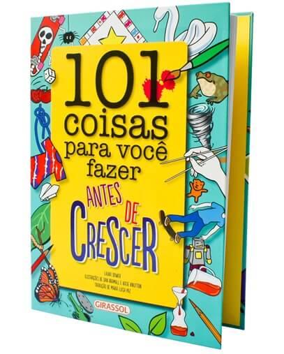 101 coisa para fazer antes de crescer - Editora Girassol