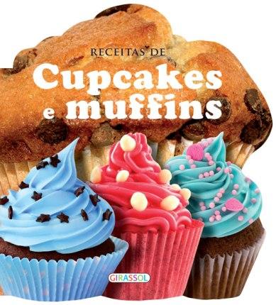 Receitas de CupCakes Fáceis para estimular a imaginação e os sabores - Editora Girassol
